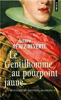 Les aventures du capitaine Alatriste, Tome 5 : Le Gentilhomme au pourpoint jaune par Pérez-Reverte