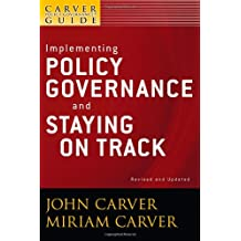 A Carver Policy Governance Guide, Implementing Policy Governance and Staying on Track