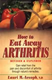How to Eat Away Arthritis, Lauri M. Aesoph and Norman D. Ford, 013242892X