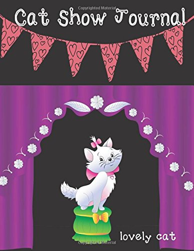 Download Cat Show Journal: Notebook /Journal for Cat or your pets, Notebook with line Size 8.5x11 inches, 100 pages, lovely cartoon cat show Design Soft Cover ... Workbook and for others proposes (Volume 9) ebook