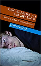 Can You Make a 2 A.M. Meeting?: Managing Virtual Teams to Success (The Leadership Made Simple Series Book 14)