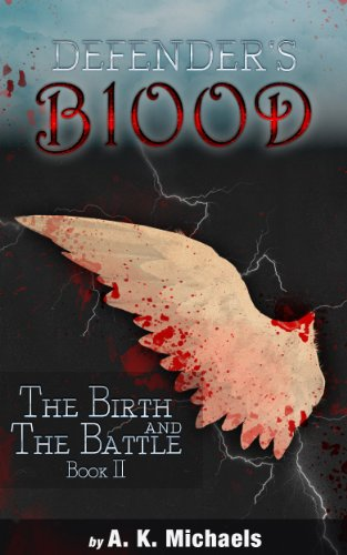 Book: Defender's Blood The Birth and The Battle by A K Michaels