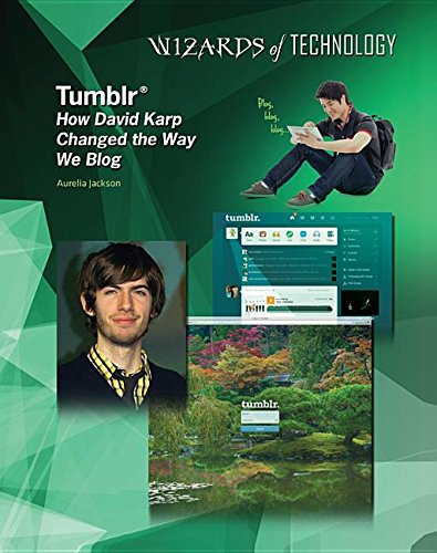 Tumblr: How David Karp Changed the Way We Blog (Wizards of Technology)
