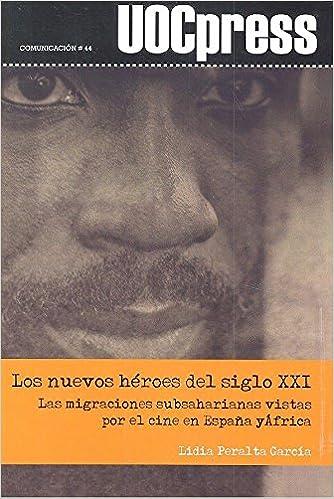 Nuevos héroes del siglo XXI,Los: Las migraciones subsaharianas vistas por el cine en España y África: 44 UOC Press-Comunicación: Amazon.es: Peralta García, Lidia: Libros