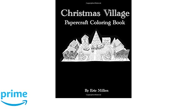 amazoncom christmas village papercraft coloring book papercraft coloring books 9781981197002 eric millen books