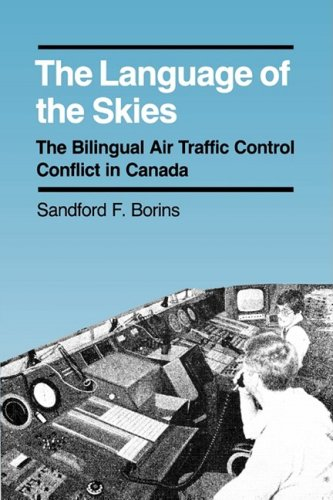 The Language of the Skies: The Bilingual Air Traffic Control Conflict in Canada (Canadian Public Administration Series = Collection Administr) by Brand: McGill-Queen's University Press