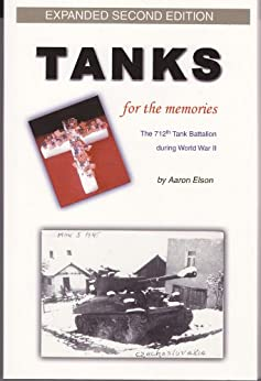 Tanks for the Memories: An Oral History of the 712th Tank Battalion in World War II by [Elson, Aaron]
