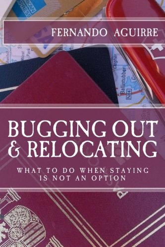 Bugging Out and Relocating: When Staying Put is not an Option by CreateSpace Independent Publishing Platform