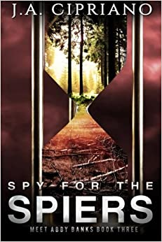 Spy for the Spiers: A Spy Thriller: Volume 3 (Meet Abby Banks)