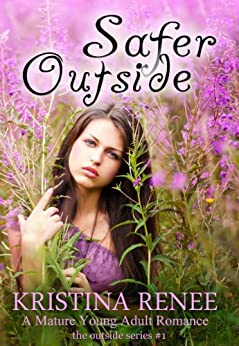 Safer Outside (A Mature YA Romance) (The Outside Series Book 1) by [Renee, Kristina]