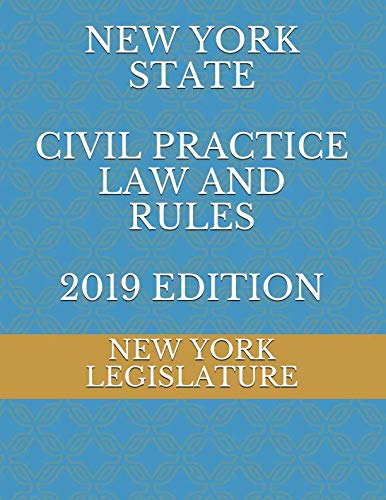 NEW YORK STATE CIVIL PRACTICE LAW AND RULES 2019 EDITION