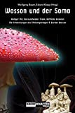 Wasson und der Soma: Heiliger Pilz, berauschender Trank, göttliche Visionen - Die Entdeckungen des Ethnomykologen R. Gordon Wasson