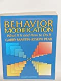 Behavior Modification : What It Is and How to Do It, Martin, Garry L. and Pear, Joseph, 0130671665
