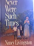 Never Were Such Times, Nancy Livingston, 156054256X