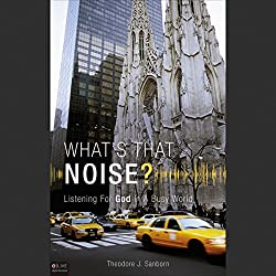 What's That Noise? Listening for God in a Busy World