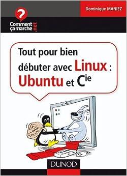 Tout pour bien débuter avec Linux : Ubuntu et Cie
