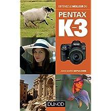 Obtenez le meilleur du Pentax K-3 (French Edition)