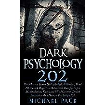 Dark Psychology 202: The Advance Secrets Of Psychological Warfare, Dark NLP, Dark Cognitive Behavioral Therapy, Super Manipulation, Kamikaze Mind Control, Stealth Persuasion And Human Psychology 202