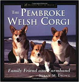 The Pembroke Welsh Corgi Family Friend And Farmhand Howell Best Of Breed Susan M Ewing 0021898451521 Amazon Books