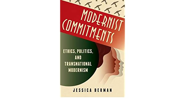 Modernist Commitments: Ethics, Politics, and Transnational Modernism (Modernist Latitudes)