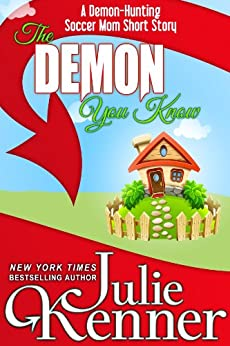 The Demon You Know: A Demon Hunting Soccer Mom Short Story (Demon-Hunting Soccer Mom) by [Kenner, Julie]