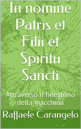 In nomine Patris et Filii et Spiritu Sancti: Attraverso il finestrino della macchina (Italian Edition) (In Nomine Patris Et Filii Et Spiritus Sancti)