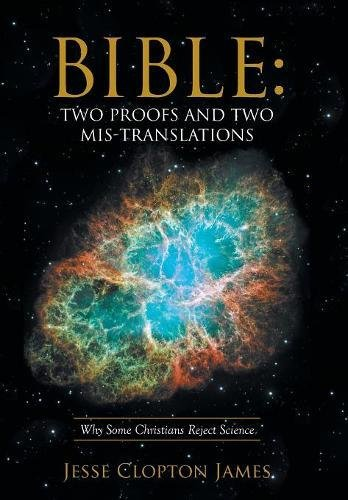 Download Bible: Two Proofs and Two Mis-Translations: Why Some Christians Reject Science PDF
