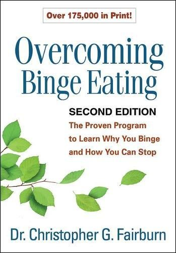 Overcoming Binge Eating, Second Edition: The Proven Program to Learn Why You Binge and How You Can Stop (Enhanced Cognitive Behavioral Therapy For Eating Disorders)