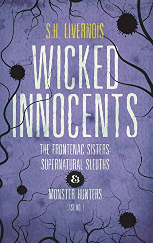 Wicked Innocents: Case No. 1 (The Frontenac Sisters: Supernatural Sleuths & Monster Hunters) (Free Mature Kindle Books)