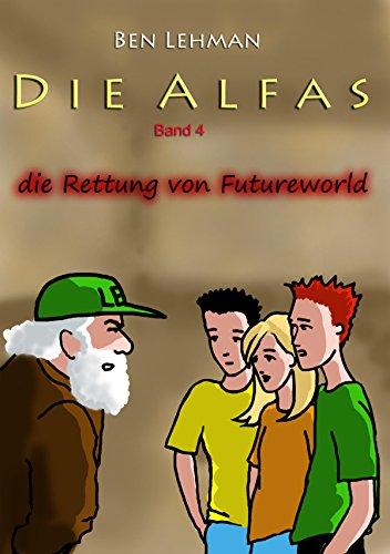 Die Rettung von Futureworld: Die Alfas, Band 4 (German Edition)