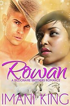 Rowan: A Billionaire Brothers Romance (The Corbett Billionaire Brothers) by [King, Imani]