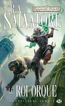 Les Royaumes Oubliés - Transitions, tome 1 : Le roi orque par Salvatore