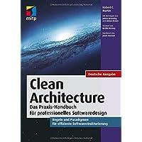 Clean Architecture - Gute Softwarearchitekturen: Das Praxis-Handbuch für professionelles Softwaredesign. Regeln und Paradigmen für effiziente Softwarestrukturierung. (mitp Professional)
