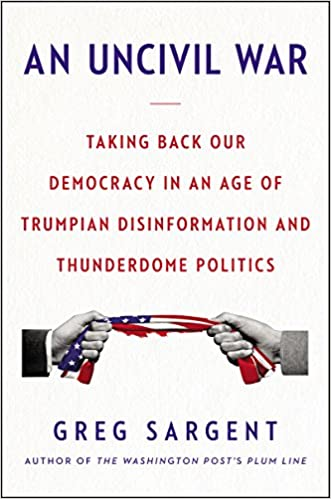 An Uncivil War: Taking Back Our Democracy in an Age of ...