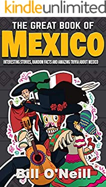 The Great Book of Mexico: Interesting Stories, Mexican History & Random Facts About Mexico (History & Fun Facts 2)