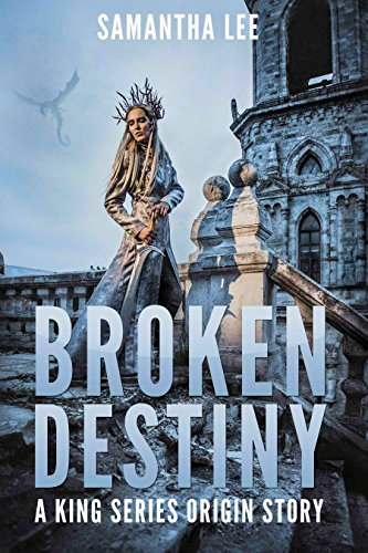 Broken destiny king series origin story kindle edition by broken destiny king series origin story by lee samantha fandeluxe Gallery