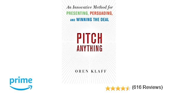 Pitch anything an innovative method for presenting persuading pitch anything an innovative method for presenting persuading and winning the deal oren klaff 8601300056265 amazon books fandeluxe Choice Image
