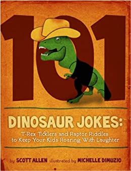101 Hilarious Dinosaur Jokes for Kids: T-Rex Ticklers and Raptor Riddles to Keep Your Kids Roaring With Laughter by [Allen, Scott]