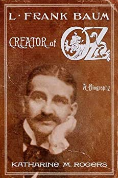 L. Frank Baum: Creator of Oz: A Biography by [Rogers, Katharine M.]
