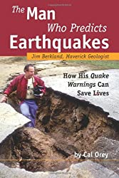 The Man Who Predicts Earthquakes: Jim Berkland, Maverick Geologist--How His Quake Warnings Can Save Lives