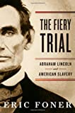 The Fiery Trial: Abraham Lincoln and American Slavery, Eric Foner, 0393066185