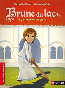 Brune du Lac, tome 1 : Le chevalier inconnu par Chatel