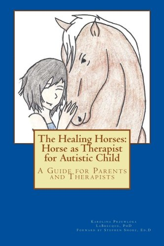 The Healing Horses: Horse as Therapist for Autistic Child: A Guide for Parents and Therapists (Volume 1) pdf epub