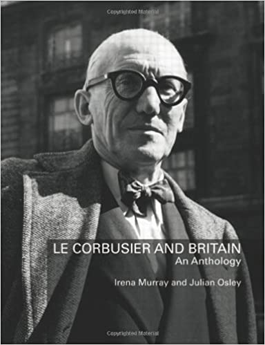 Le Corbusier and Britain: An Anthology