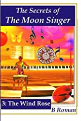 The Secrets of the Moon Singer 3:  The Wind Rose (The Secrets of the Moon Singer Adventure) Paperback