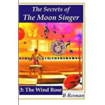 The Secrets of the Moon Singer 3:  The Wind Rose (The Secrets of the Moon Singer Adventure)