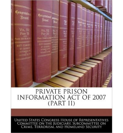 Private Prison Information Act of 2007 (Part II) (Paperback) - Common