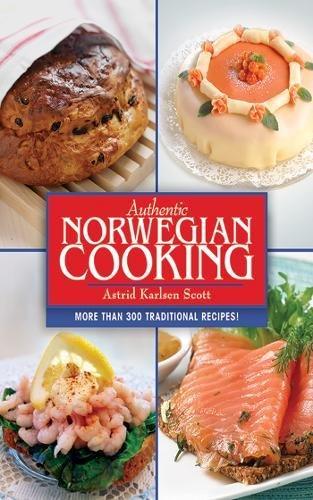 Authentic Norwegian Cooking by Astrid Karlsen Scott