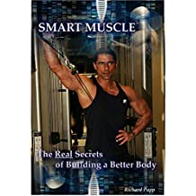Smart Muscle: The Real Secrets of Building a Better Body