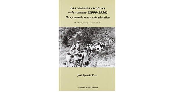 Las colonias escolares valencianas (1906-1936): Un ejemplo de renovación educativa (2a edición, corregida y aumentada): 9788437088891: Amazon.com: Books
